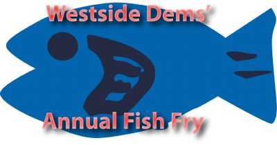 Westside Dems' Annual Fish Fry and Fundraiser April 22nd