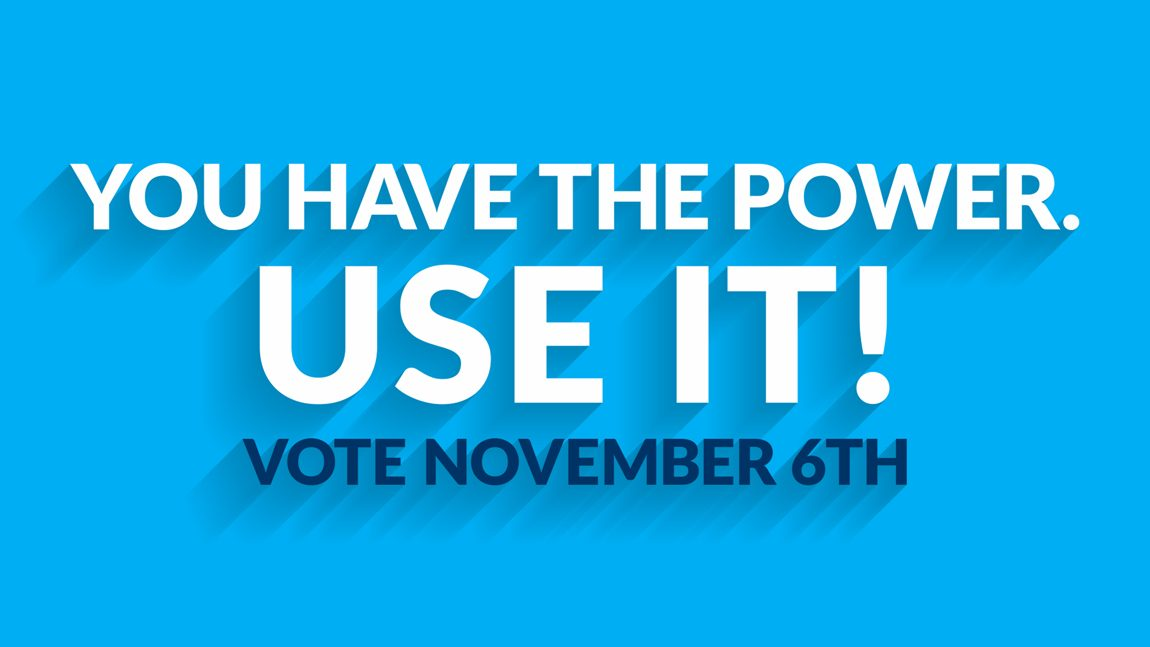 You have the power. Use It! Vote November 6th